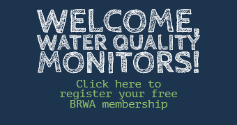 Welcome Water Quality Monitors! Click here to register your free BRWA membership
